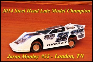 Jason Manley #32 (Loudon, TN) - 2014 Volunteer Speedway Steel-Head Late Model Champion